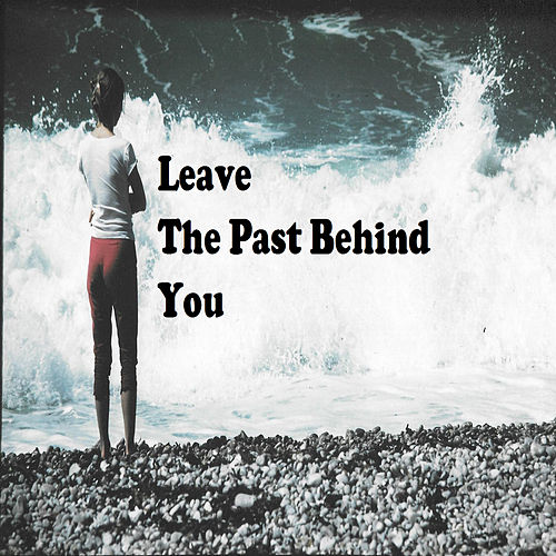 Leave the Past Behind You by LiL LuLu