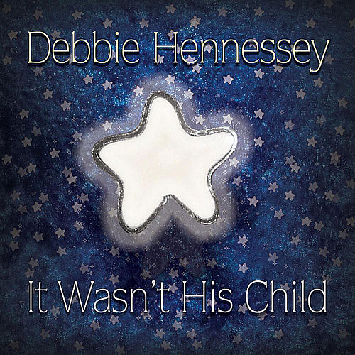 It Wasn't His Child by Debbie Hennessey