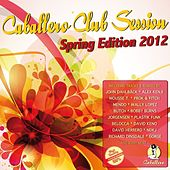 Caballero Club Session - Spring Edition 2012 by Various Artists