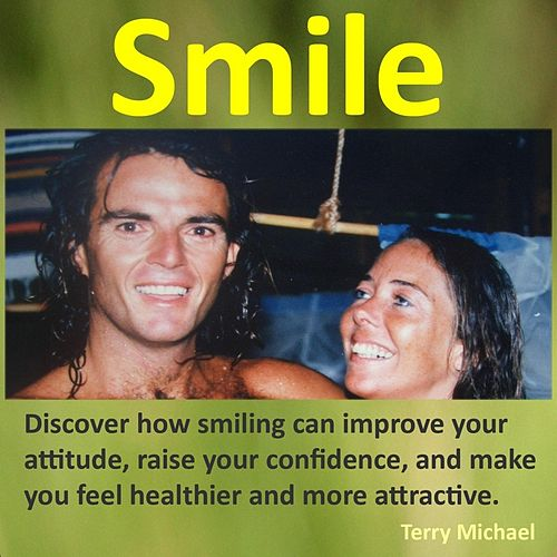 Play & Download Smile: Discover How Smiling Can Improve Your Attitude, Raise Your Confidence, and Make You Feel Healthier and More Attractive by Terry Michael | Napster