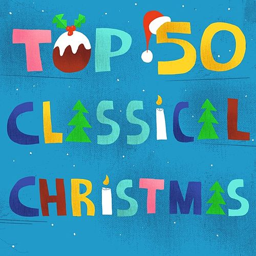 Top 50 Classical Christmas by Various Artists