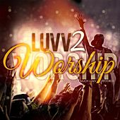 Play & Download Luvv 2 Worship by Various Artists | Napster