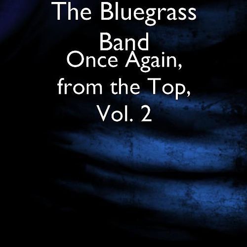 Play & Download Once Again, from the Top, Vol. 2 by The Bluegrass Band | Napster