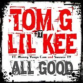 All Good (feat. Lil Kee) by Tom G