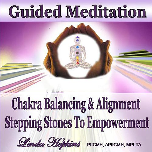 Play & Download Guided Meditation - Chakra Balancing & Alignment, Stepping Stones to Empowerment by Linda Hopkins | Napster