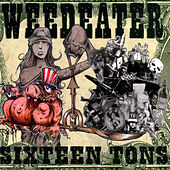 Play & Download Sixteen Tons by Weedeater | Napster