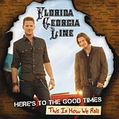 Here's To The Good Times...This Is How We Roll von Florida Georgia Line