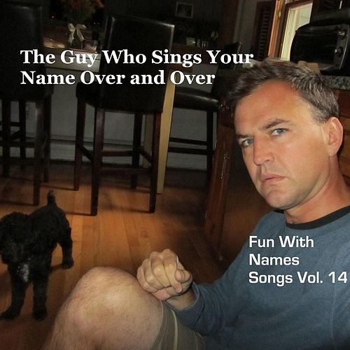 Play & Download Fun With Names Songs, Vol. 14 by The Guy Who Sings Your Name Over and Over | Napster