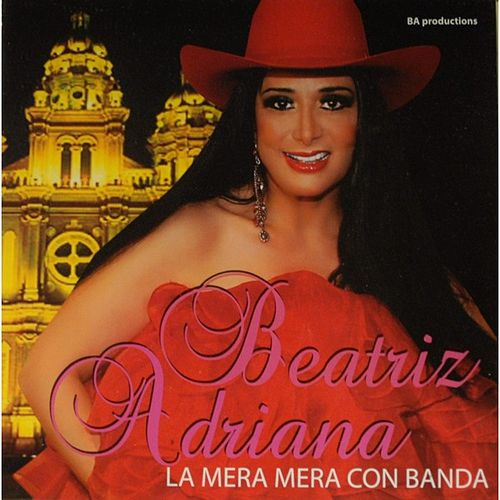 Play & Download La Mera Mera Con Banda by Beatriz Adriana | Napster