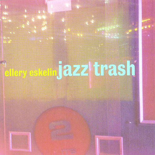 Play & Download Jazz Trash by Ellery Eskelin | Napster