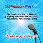 The Presence of the Lord Is Here (Originally Performed by Byron Cage) [Instrumental Performance Tracks] by Fruition Music Inc.