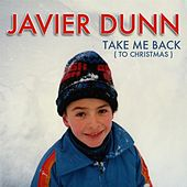 Take Me Back to Christmas by Javier Dunn