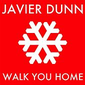 Let Me Walk You Home by Javier Dunn