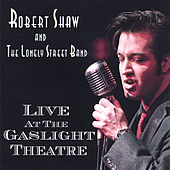 Play & Download Live At The Gaslight Theatre by Robert Shaw | Napster