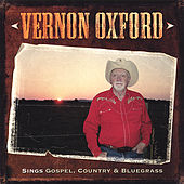 Vernon Oxford Sings Gospel, Country & Bluegrass by Vernon Oxford