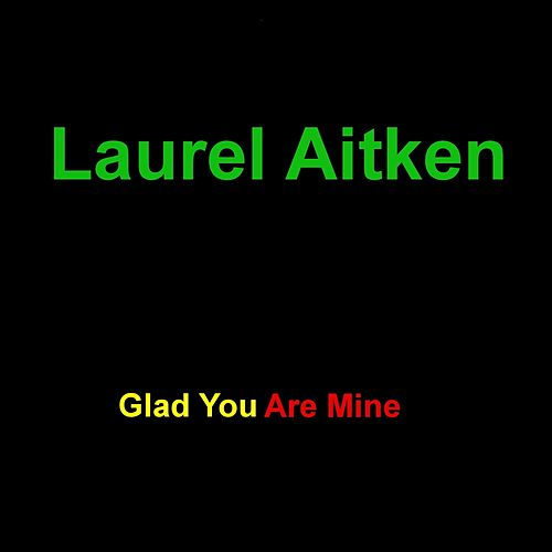 Glad You Are Mine by Laurel Aitken