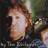 Play & Download WORK by Tom Kurlander | Napster