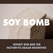 Play & Download Soy Bomb by Honest Bob and the Factory-to-Dealer Incentives | Napster