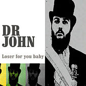 Loser For You Baby von Dr. John