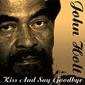 Play & Download Kiss And Say Goodbye by John Holt   Napster