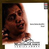 Play & Download Maestro's Choice by Veena Sahasrabuddhe | Napster