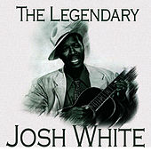 The Legendary…Josh White by Josh White