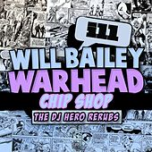 Play & Download Warhead / Chip Shop (DJ Hero ReRubs) by Will Bailey | Napster