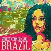Play & Download Street Corner Club: Brazil by Various Artists | Napster