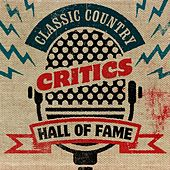 Play & Download Classic Country - Critics Hall of Fame by Various Artists | Napster