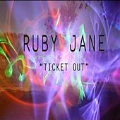 Ticket Out by Ruby Jane