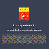 Running in the Family: Acoustic Re-interpretations 25 Years On by Level 42