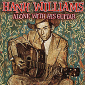 Play & Download Alone With His Guitar by Hank Williams | Napster