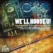 Play & Download We'll House U! - Tech House & House Edition, Vol. 8 by Various Artists | Napster