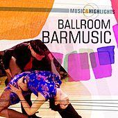 Play & Download Music & Highlights: Ballroom - Barmusic by Various Artists | Napster