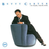 Play & Download I'm Yours, You're Mine by Betty Carter | Napster
