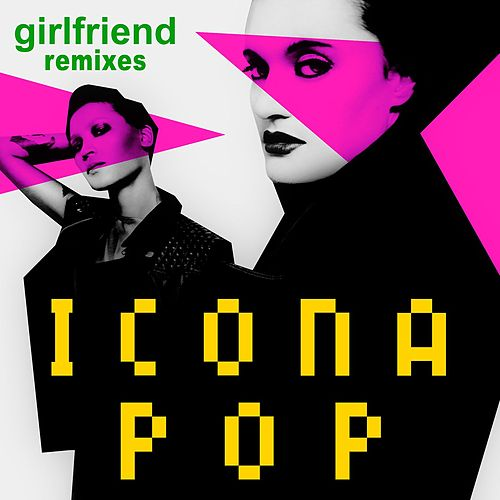 Play & Download Girlfriend (Remix) by Icona Pop | Napster