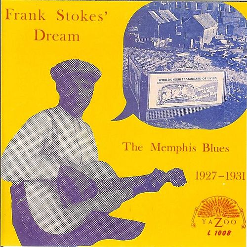 Play & Download Frank Stokes' Dream: The Memphis Blues (1927-1931) by Various Artists | Napster