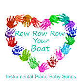 Play & Download Row Row Row Your Boat: Instrumental Piano Baby Songs by The O'Neill Brothers Group | Napster