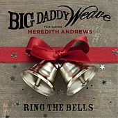 Play & Download Ring the Bells (feat. Meredith Andrews) by Big Daddy Weave | Napster