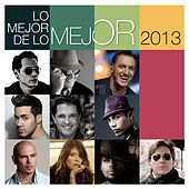 Play & Download Lo Mejor de Lo Mejor - 2013 by Various Artists | Napster