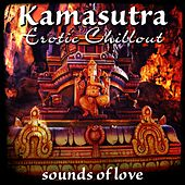 Kamasutra Erotic Chillout (Sounds of Love) by Various Artists