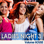 Play & Download Ladies Night 3 - Volume House by Various Artists | Napster