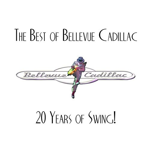 The Best of Bellevue Cadillac: 20 Years of Swing! by Bellevue Cadillac