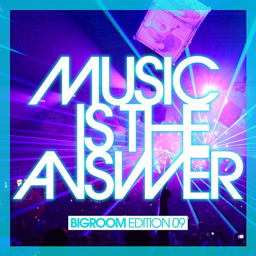 Play & Download Music Is the Answer - Bigroom Edition 09 by Various Artists | Napster