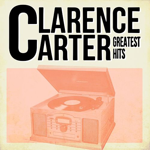 Play & Download Clarence Carter Greatest Hits by Clarence Carter | Napster