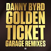 Golden Ticket (Garage Remixes) by Danny Byrd