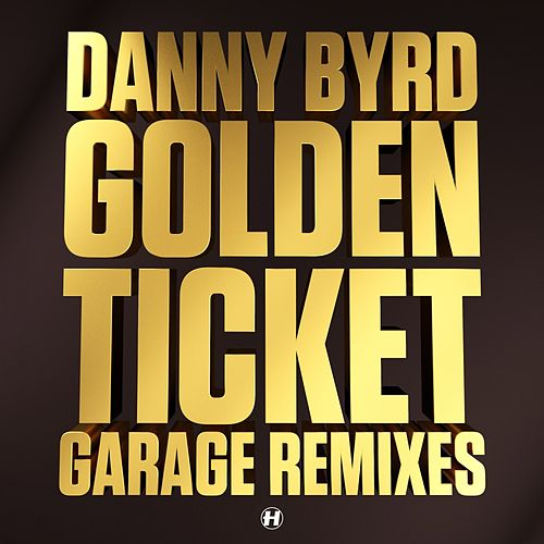 Play & Download Golden Ticket (Garage Remixes) by Danny Byrd | Napster