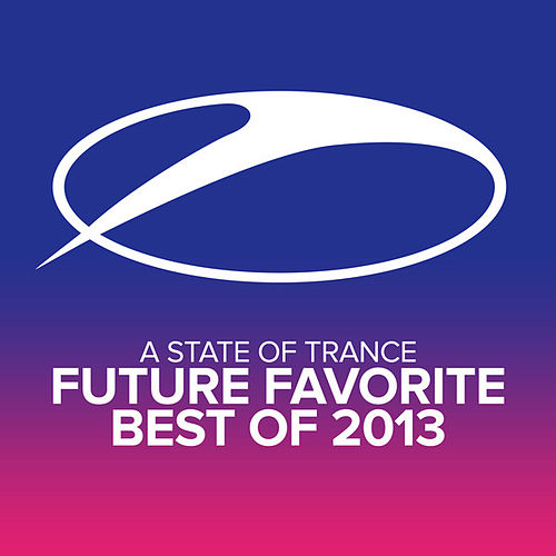 Play & Download A State Of Trance - Future Favorite Best Of 2013 by Various Artists | Napster