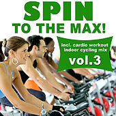 Spin to the Max!, Vol. 3 (Incl. Cardio Workout Indoor Cycling Mix) by Various Artists