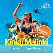 Kinky Malinki London To Ibiza - Compiled & Mixed By Tom Novy & Kid Massive by Various Artists